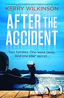After the Accident: A compelling and addictive psychological suspense novel by [Kerry Wilkinson]