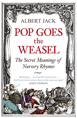 Pop Goes the Weasel: The Secret Meanings of Nursery Rhymes (English Edition)
