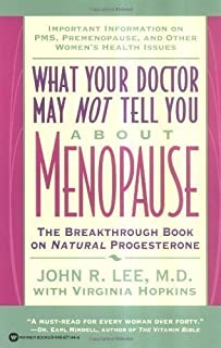 What Your Doctor May Not Tell You About Menopause: Breakthrough Book on Natural Progesterone by Lee, John R., Hopkins, Virginia (1996)