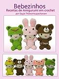 Bebezinhos Receitas de Amigurumi em Crochet (Amigurumis Fofinhos Livro 1)