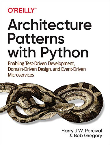 Architecture Patterns with Python: Enabling Test-Driven Development, Domain-Driven Design, and Event-Driven Microservices