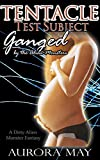 Tentacle Test Subject: Ganged by the Alien Monsters (A Dirty Alien Monster Fantasy)