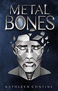 Metal Bones: A Thrilling Space Opera (Book 1) by [Kathleen Contine]