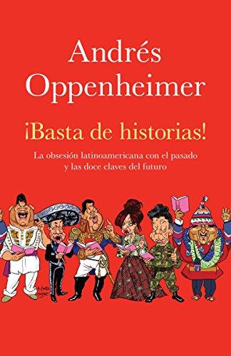 ¡Basta de historias!: La obsesión latinoamericana con el pasado y las 12 claves del futuro