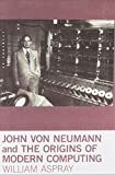 John von Neumann and the Origins of Modern Computing (History of Computing)