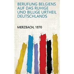 Berufung Belgiens auf das ruhige und billige Urtheil Deutschlands (German Edition)