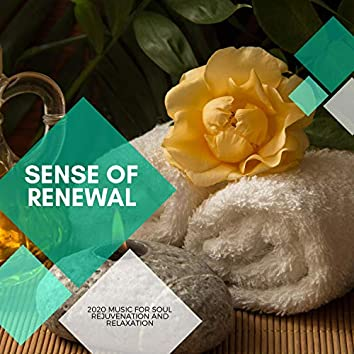 Sense Of Renewal - 2020 Music For Soul Rejuvenation And Relaxation