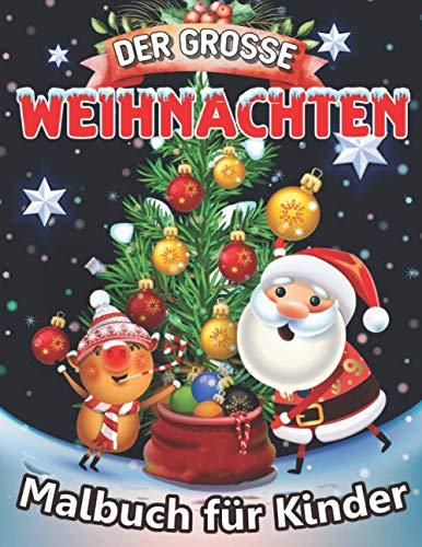 Der Grosse Weihnachten Malbuch für Kinder: Das große Weihnachten 50 Seiten zum Ausmalen Inklusive Weihnachtsmann, Weihnachtsbäume, Rentier, Schneemann Malbuch für Kleinkinder