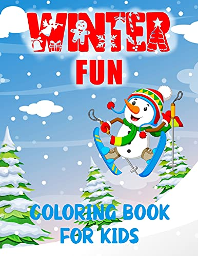 Winter Fun Coloring Book For Kids: Ages 6 - 11 snowmen, skiing, sledging, skating and lots more