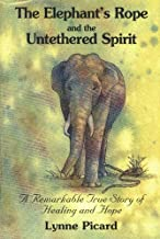 Elephant's Rope and the Untethered Spirit, The: A Remarkable True Story of Healing and Hope