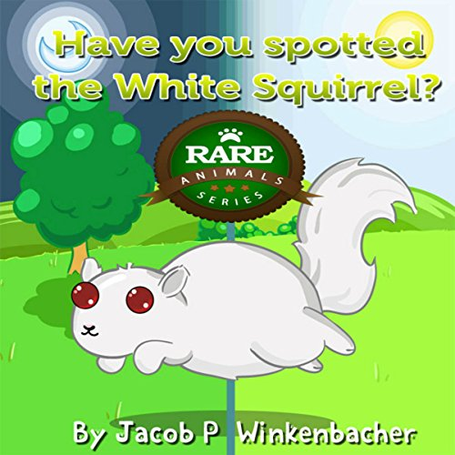 Have You Spotted the White Squirrel? (Rare Animale Series) audiobook cover art