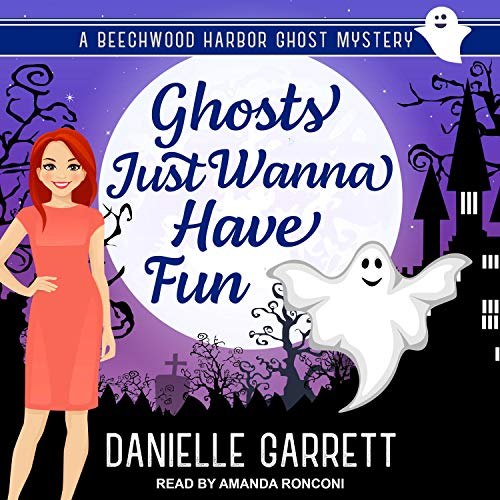 Ghosts Just Wanna Have Fun Audiobook By Danielle Garrett cover art