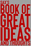 Sax's Book of Great Ideas and Thoughts: 150 Page Dotted Grid and individually numbered page Notebook with Colour Softcover design. Book format: 6 x 9 in: 6300