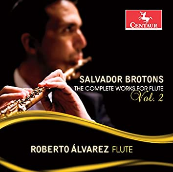 Salvador Brotons: The Complete Works for Flute, Vol. 2