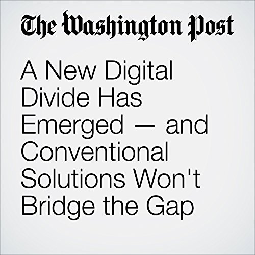 A New Digital Divide Has Emerged — and Conventional Solutions Won't Bridge the Gap audiobook cover art