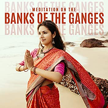 Meditation on the Banks of the Ganges - Feel the Holy Atmosphere of India, Ambient Streams, Spiritual Journey, Open Heart, Reincarnation, Buddhism