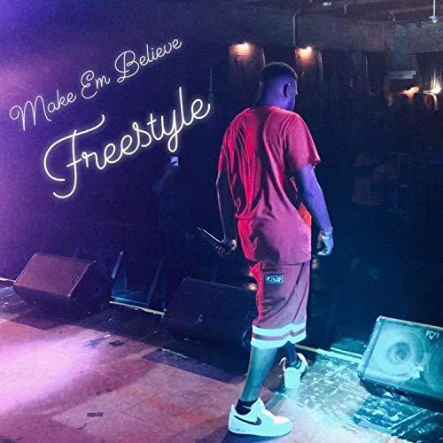 Make Em Believe Freestyle [Explicit]