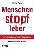 Menschenstopfleber: Die verharmloste Volkskrankheit Fettleber – das größte Risiko für Diabetes...