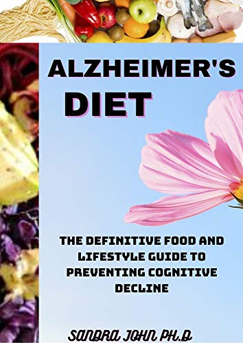 ALZHEIMER'S DIET : THE NITTY GRITTY OF ALZHEIMER'S DIET WITH EASY,FAST AND HEALTHY RECIPES FOR THE BEGINNERS AND DUMMIES