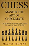 Chess: Master The Art Of Checkmate (chess For Beginners)-Templar, Magnus