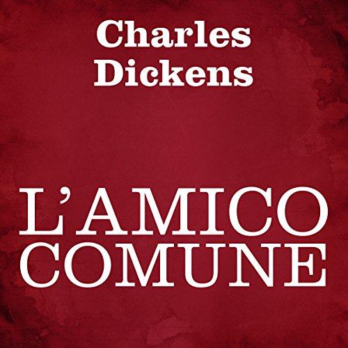 L'amico comune                   Di:                                                                                                                                 Charles Dickens                               Letto da:                                                                                                                                 Silvia Cecchini                      Durata:  30 ore e 10 min     6 recensioni     Totali 4,8