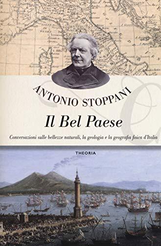 Il Bel Paese. Conversazioni sulle bellezze naturali, la geologia e la geografia fisica dell'Italia