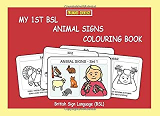 MY 1st BSL ANIMAL Signs COLOURING Book: British Sign Language (BSL) (Let's Sign BSL)