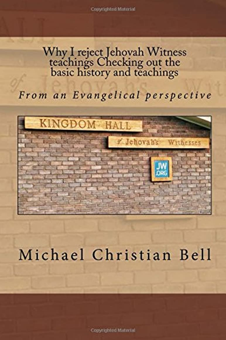 Why I reject Jehovah Witness teachings Checking out the basic history and teachings: From an Evangelical perspective