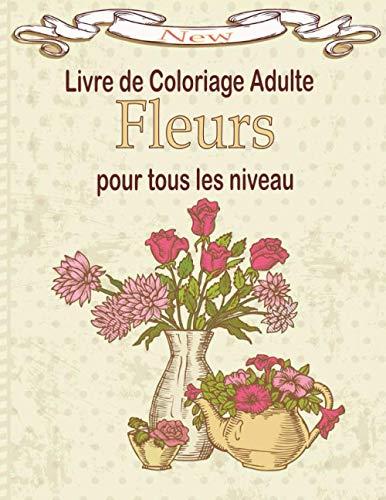 Livre de coloriage adulte Fleur pour tous les niveau: Magnifiques fleurs à colorier | Des coloriages de jonquilles, de tulipes, roses, marguerites, et d'autres, tout aussi belles