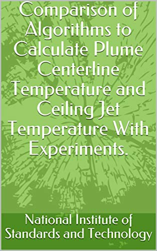 Comparison of Algorithms to Calculate Plume Centerline Temperature and Ceiling Jet Temperature With Experiments. (English Edition)