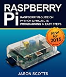 Raspberry Pi :Raspberry Pi Guide On Python & Projects Programming In Easy Steps (English Edition)