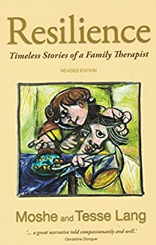 Resilience - Timeless Stories of a Family Therapist: Timeless Stories of a Family Therapist by [Moshe and Tesse Lang]