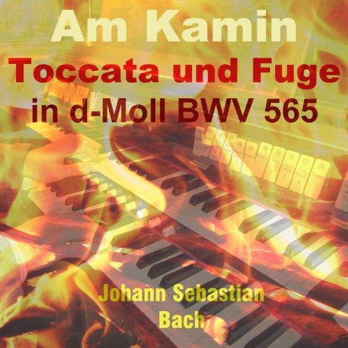 Toccata und Fuge in D Minor, BWV 565 (Am Kamin Version)