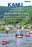 DKV-Gewässerführer Baden-Württemberg: Kanuführer für Odenwald, Kraichgau, Schwarzwald, Oberrhein, Schwäbische Alb und Oberschwaben
