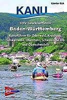 DKV-Gewaesserfuehrer Baden-Wuerttemberg: Kanufuehrer fuer Odenwald, Kraichgau, Schwarzwald, Oberrhein, Schwaebische Alb und Oberschwaben