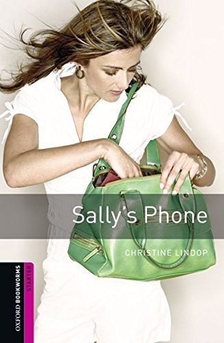Oxford Bookworms Library: Sally's Phone: Starter: 250-Word Vocabulary (Oxford Bookworms Library, Starter) by Christine Lindop (2008-03-15)