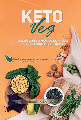 Keto Veg - Brucia grasso mangiando grassi in modo sano e sostenibile: Manuale di dieta chetogenica 100% vegetale con menu completo per 28 giorni