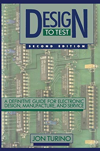 Design to Test: A Definitive Guide for Electronic Design, Manufacture, and Service