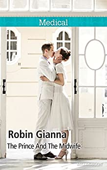 The Prince And The Midwife (The Hollywood Hills Clinic Book 5) by [Robin Gianna]