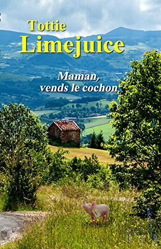 Maman, vends le cochon (French Edition)