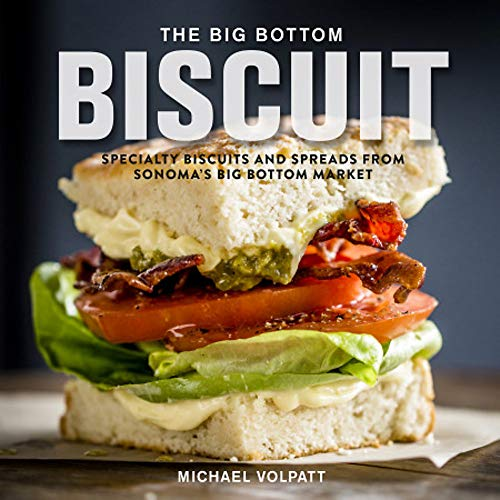 The Big Bottom Biscuit: Specialty Biscuits and Spreads from Sonoma#039s Big Bottom Market