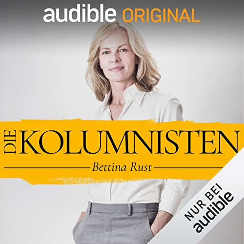 Die Kolumnisten - Bettina Rust (Original Podcast)