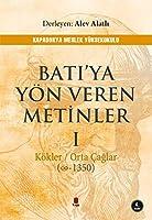 Bati'ya Yön Veren Metinler 1; Kökler - Orta Caglar (∞ - 1350)