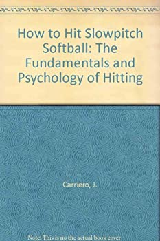 Paperback How to Hit Slowpitch Softball: The Fundamentals and Psychology of Hitting Book