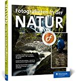 Fotografieren in der Natur: Projekte, Motivideen und Fototipps ? alle Facetten der Naturfotografie - Daniel Eggert