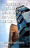 Transparencia y protección del cliente de servicios bancarios