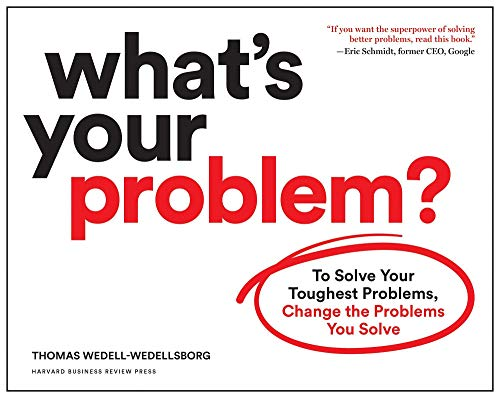 Compare Textbook Prices for What's Your Problem?: To Solve Your Toughest Problems, Change the Problems You Solve  ISBN 9781633697225 by Wedell-Wedellsborg, Thomas