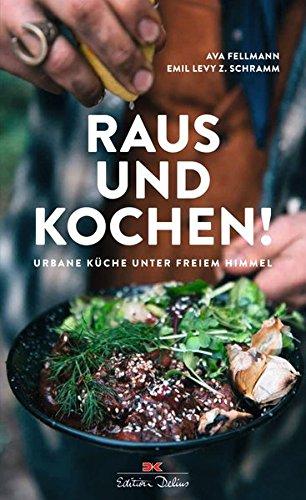 Raus und kochen!: Urbane Küche unter freiem Himmel