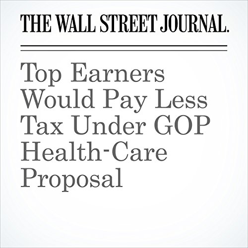 Top Earners Would Pay Less Tax Under GOP Health-Care Proposal copertina