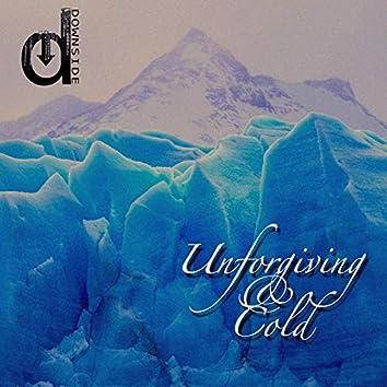 Unforgiving & Cold